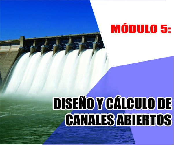 MÓDULO 5: DISEÑO Y CÁLCULO DE CANALES ABIERTOS