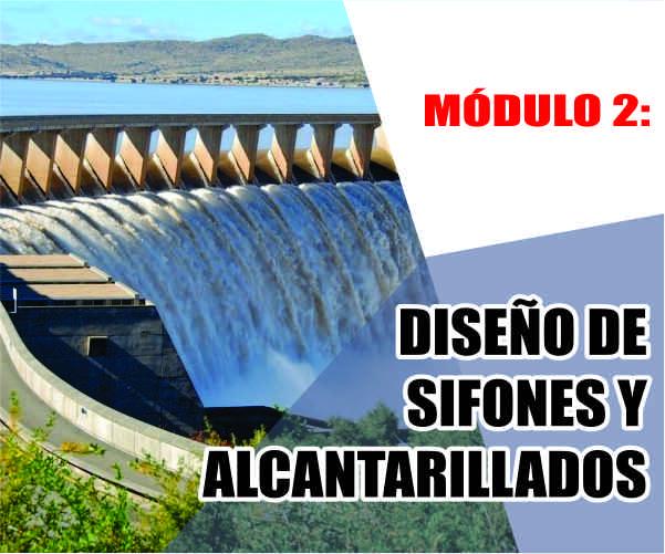 MÓDULO 2: DISEÑO DE SIFONES Y ALCANTARILLADOS