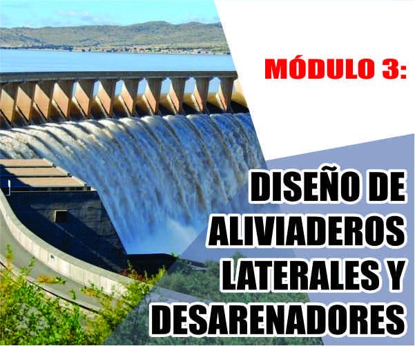 MÓDULO 3: DISEÑO DE ALIVIADEROS LATERALES Y DESARENADORES