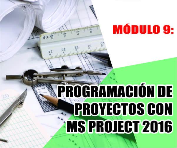 MÓDULO 9: PROGRAMACIÓN DE PROYECTOS CON MS PROJECT 2016