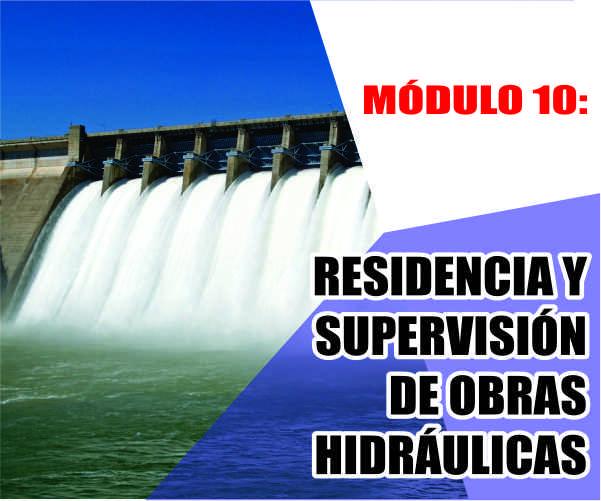 MÓDULO 10: RESIDENCIA Y SUPERVISIÓN DE OBRAS HIDRÁULICAS