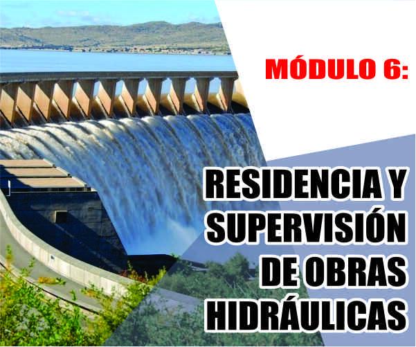 MÓDULO 6: RESIDENCIA Y SUPERVISIÓN DE OBRAS HIDRÁULICAS
