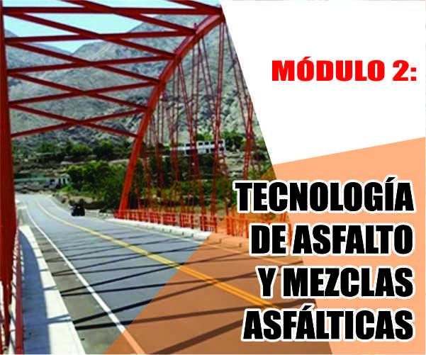 MÓDULO 2: TECNOLOGÍA DE ASFALTO Y MEZCLAS ASFÁLTICAS