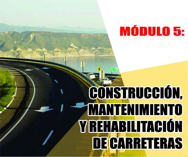 MÓDULO 5: CONSTRUCCIÓN, MANTENIMIENTO Y REHABILITACIÓN DE CARRETERAS