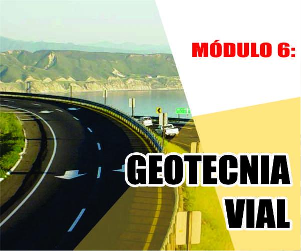 MÓDULO 6: GEOTECNIA VIAL