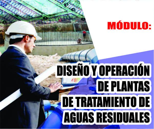 MÓDULO: DISEÑO Y OPERACIÓN DE PLANTAS DE TRATAMIENTO DE AGUAS RESIDUALES