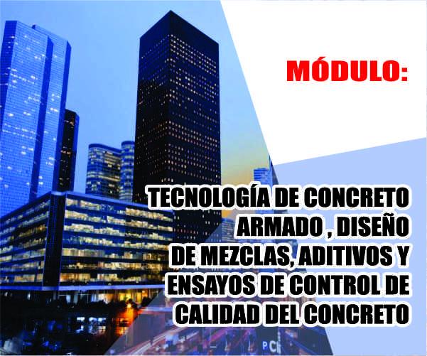 MÓDULO: TECNOLOGÍA DE CONCRETO ARMADO , DISEÑO DE MEZCLAS, ADITIVOS Y ENSAYOS DE CONTROL DE CALIDAD DEL CONCRETO